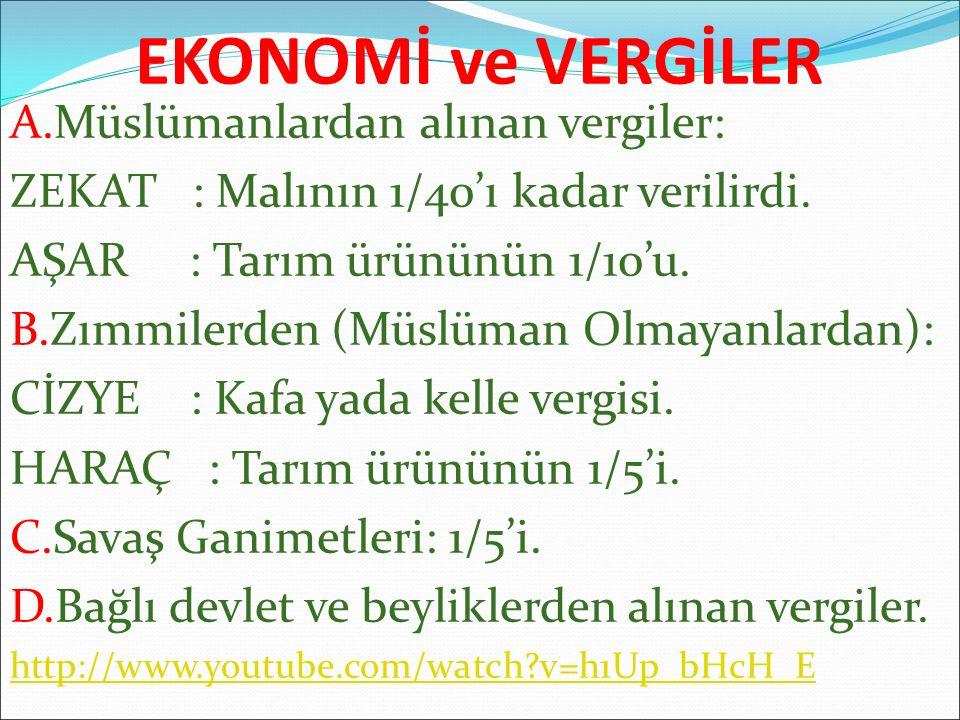 EKONOMİ ve VERGİLER A.Müslümanlardan alınan vergiler: ZEKAT : Malının 1/40'ı kadar verilirdi. AŞAR : Tarım ürününün 1/10'u. B.Zımmilerden (Müslüman Ol