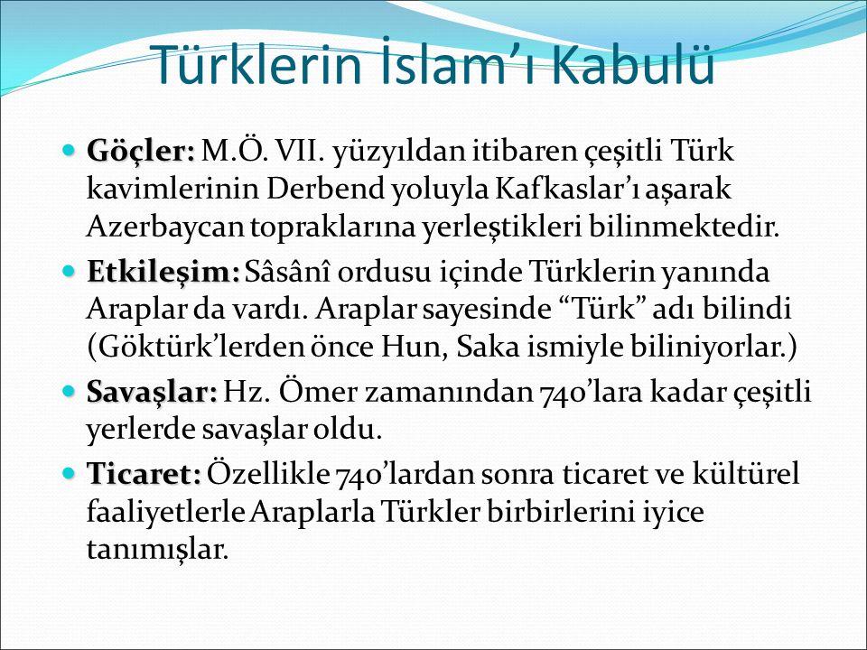 Türklerin İslam'ı Kabulü Göçler: Göçler: M.Ö. VII. yüzyıldan itibaren çeşitli Türk kavimlerinin Derbend yoluyla Kafkaslar'ı aşarak Azerbaycan toprakla