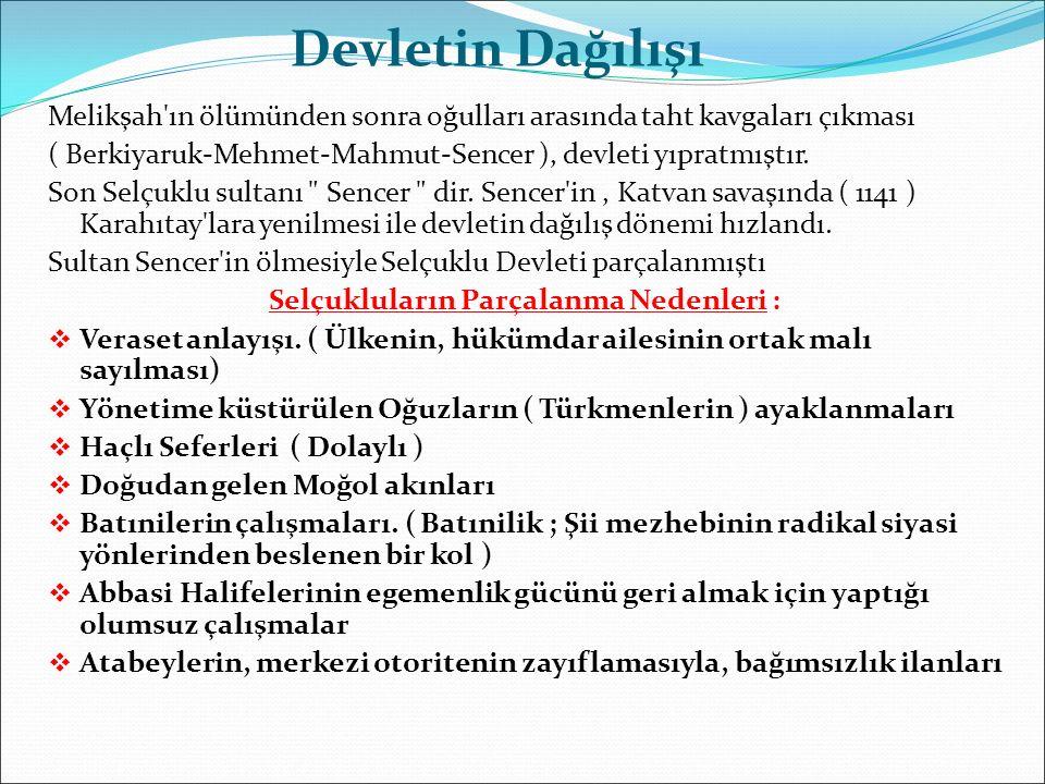 Devletin Dağılışı Melikşah ın ölümünden sonra oğulları arasında taht kavgaları çıkması ( Berkiyaruk-Mehmet-Mahmut-Sencer ), devleti yıpratmıştır.