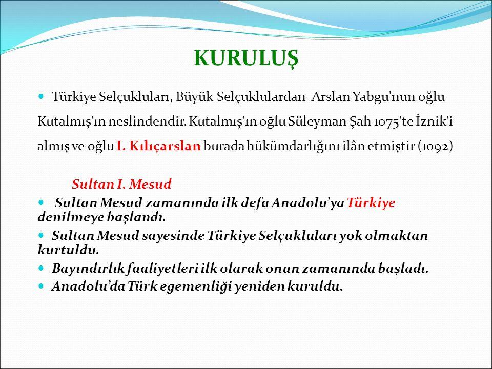 Türkiye Selçukluları, Büyük Selçuklulardan Arslan Yabgu'nun oğlu Kutalmış'ın neslindendir. Kutalmış'ın oğlu Süleyman Şah 1075'te İznik'i almış ve oğlu