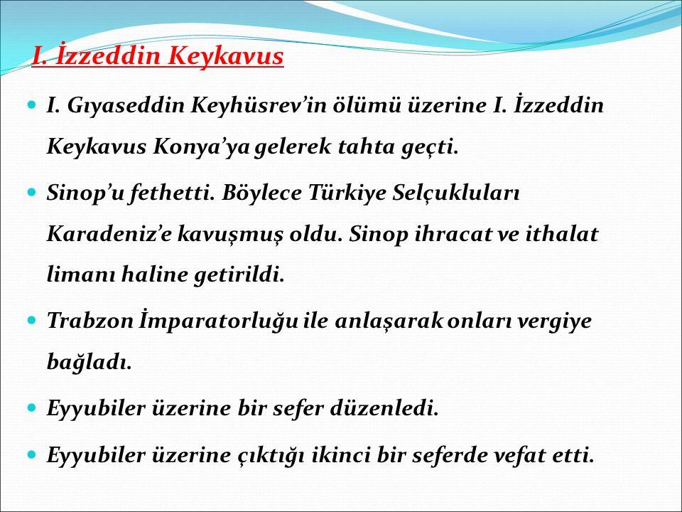 I. İzzeddin Keykavus I. Gıyaseddin Keyhüsrev'in ölümü üzerine I. İzzeddin Keykavus Konya'ya gelerek tahta geçti. Sinop'u fethetti. Böylece Türkiye Sel