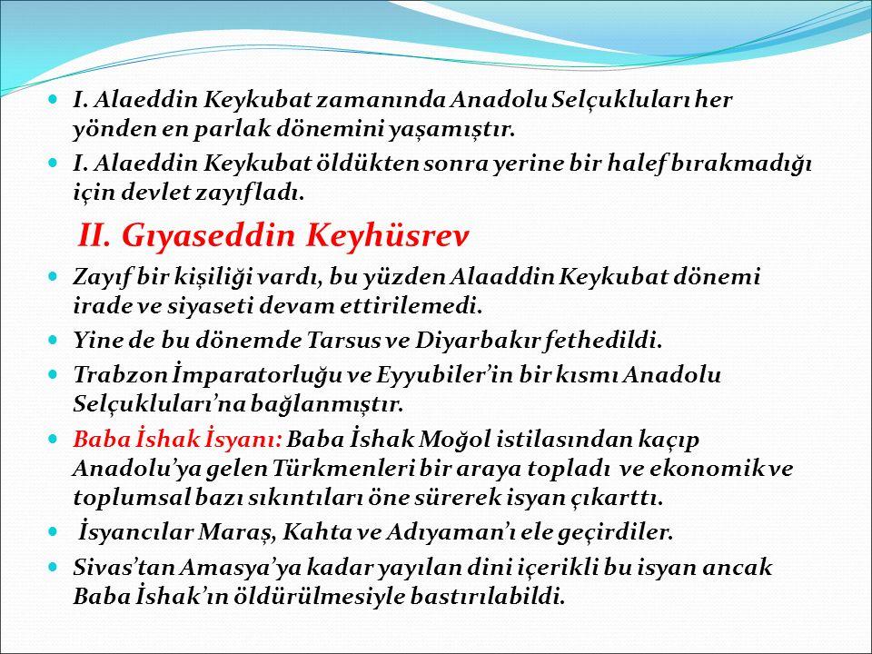 I. Alaeddin Keykubat zamanında Anadolu Selçukluları her yönden en parlak dönemini yaşamıştır.
