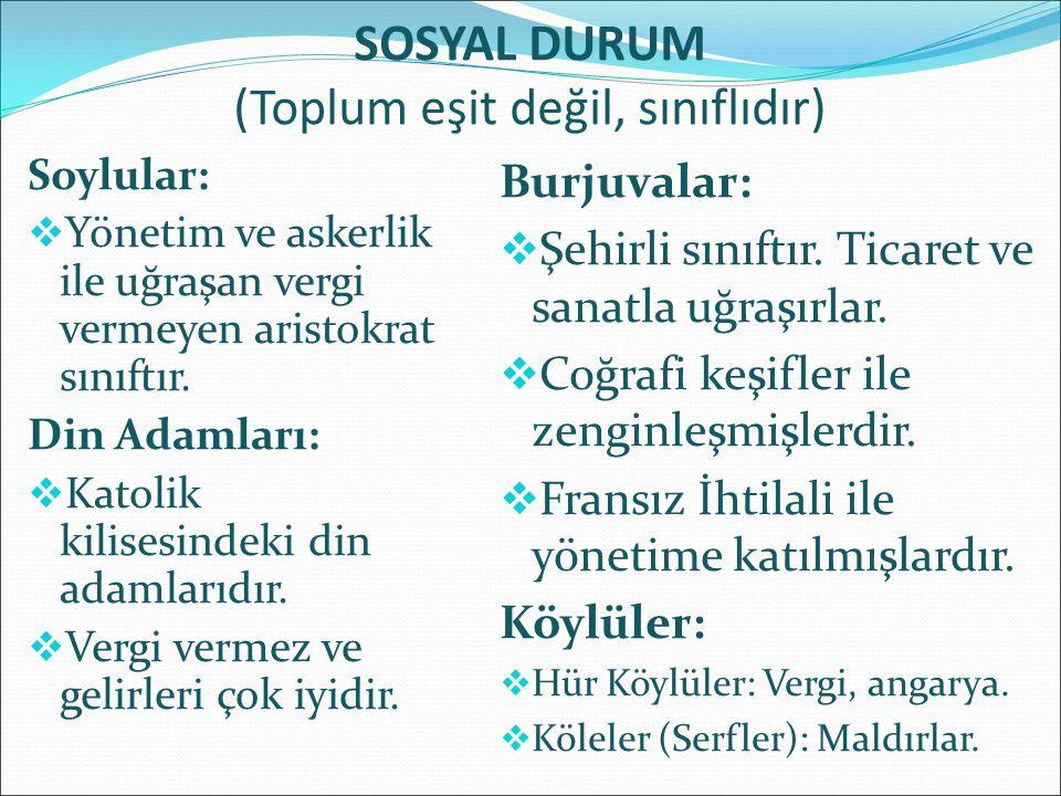 SOSYAL DURUM (Toplum eşit değil, sınıflıdır) Soylular:  Yönetim ve askerlik ile uğraşan vergi vermeyen aristokrat sınıftır.