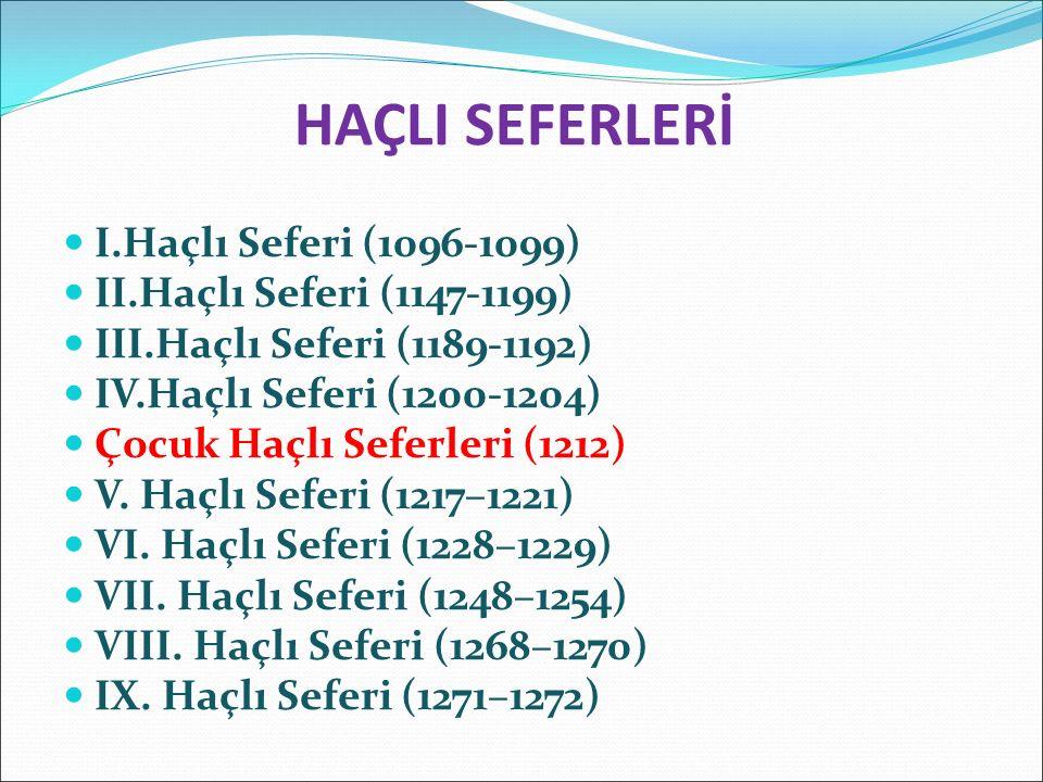 HAÇLI SEFERLERİ I.Haçlı Seferi (1096-1099) II.Haçlı Seferi (1147-1199) III.Haçlı Seferi (1189-1192) IV.Haçlı Seferi (1200-1204) Çocuk Haçlı Seferleri (1212) V.