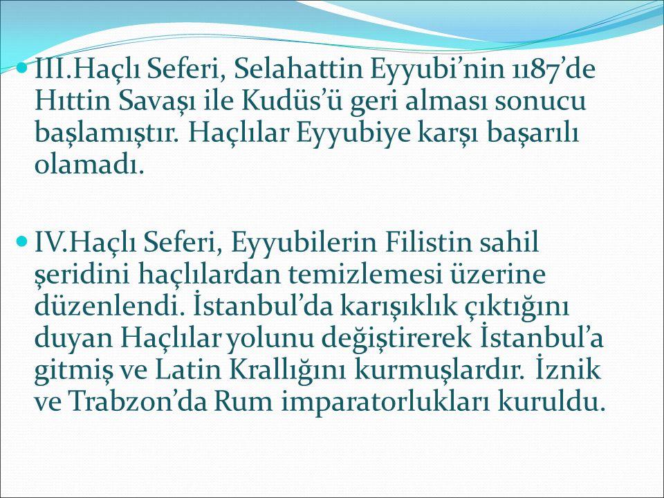 III.Haçlı Seferi, Selahattin Eyyubi'nin 1187'de Hıttin Savaşı ile Kudüs'ü geri alması sonucu başlamıştır. Haçlılar Eyyubiye karşı başarılı olamadı. IV