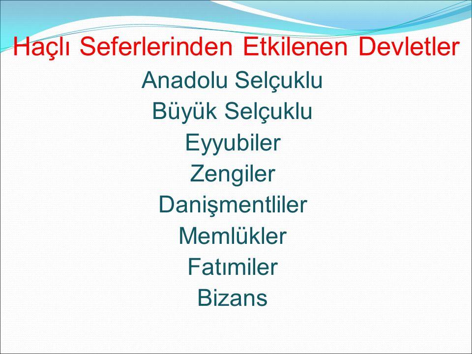 Haçlı Seferlerinden Etkilenen Devletler Anadolu Selçuklu Büyük Selçuklu Eyyubiler Zengiler Danişmentliler Memlükler Fatımiler Bizans