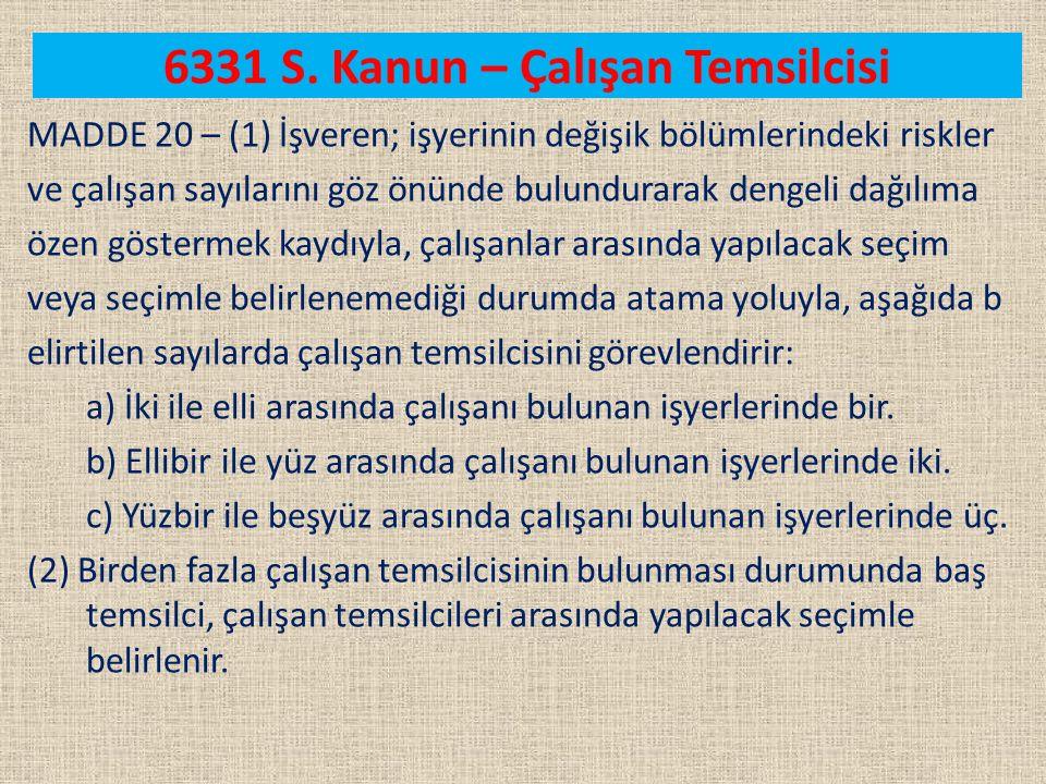 6331 S. Kanun – Çalışan Temsilcisi MADDE 20 – (1) İşveren; işyerinin değişik bölümlerindeki riskler ve çalışan sayılarını göz önünde bulundurarak deng