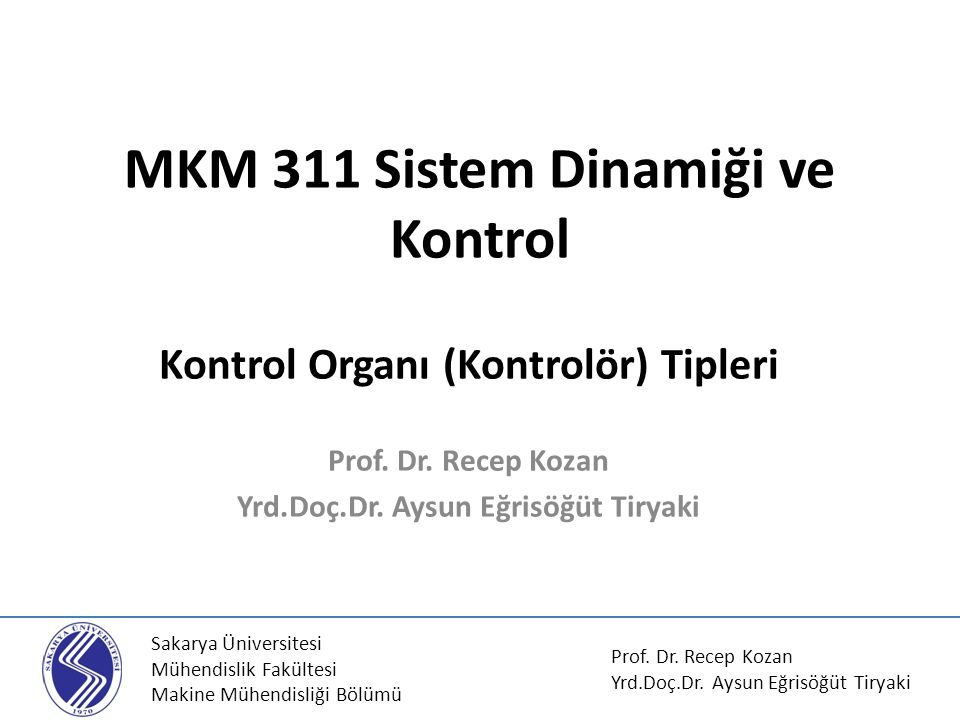 MKM 311 Sistem Dinamiği ve Kontrol Kontrol Organı (Kontrolör) Tipleri Prof.