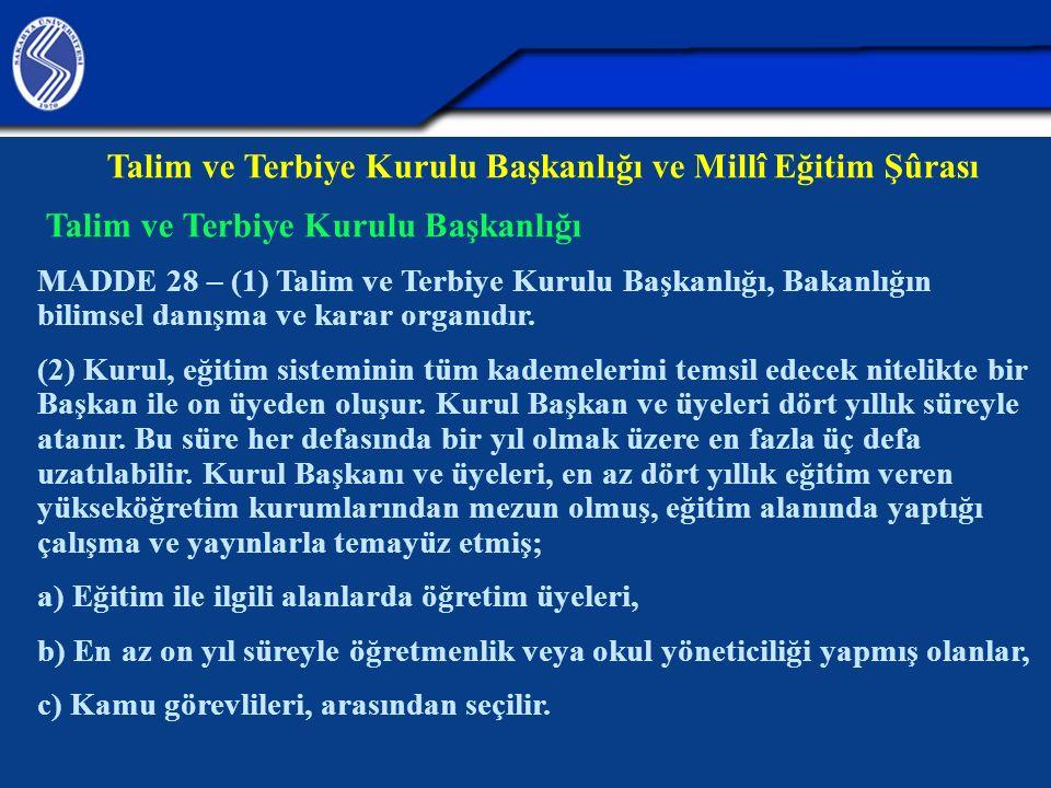 Talim ve Terbiye Kurulu Başkanlığı ve Millî Eğitim Şûrası Talim ve Terbiye Kurulu Başkanlığı MADDE 28 – (1) Talim ve Terbiye Kurulu Başkanlığı, Bakanl