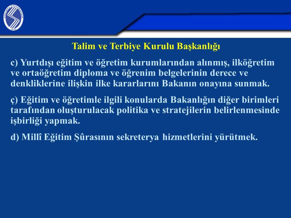 Talim ve Terbiye Kurulu Başkanlığı c) Yurtdışı eğitim ve öğretim kurumlarından alınmış, ilköğretim ve ortaöğretim diploma ve öğrenim belgelerinin dere