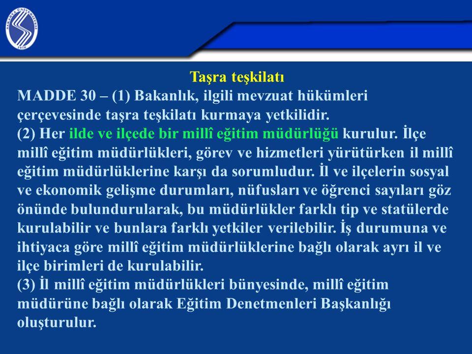 Taşra teşkilatı MADDE 30 – (1) Bakanlık, ilgili mevzuat hükümleri çerçevesinde taşra teşkilatı kurmaya yetkilidir. (2) Her ilde ve ilçede bir millî eğ