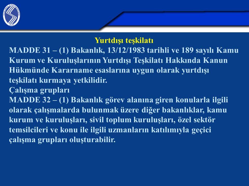 Yurtdışı teşkilatı MADDE 31 – (1) Bakanlık, 13/12/1983 tarihli ve 189 sayılı Kamu Kurum ve Kuruluşlarının Yurtdışı Teşkilatı Hakkında Kanun Hükmünde K