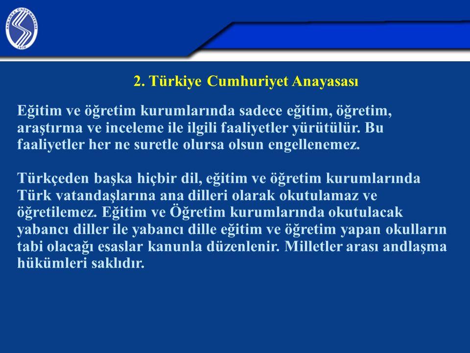 2. Türkiye Cumhuriyet Anayasası Eğitim ve öğretim kurumlarında sadece eğitim, öğretim, araştırma ve inceleme ile ilgili faaliyetler yürütülür. Bu faal