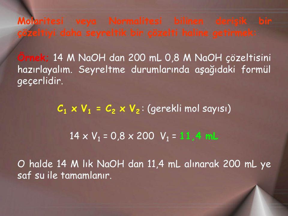 Molaritesi veya Normalitesi bilinen derişik bir çözeltiyi daha seyreltik bir çözelti haline getirmek: Örnek; 14 M NaOH dan 200 mL 0,8 M NaOH çözeltisini hazırlayalım.
