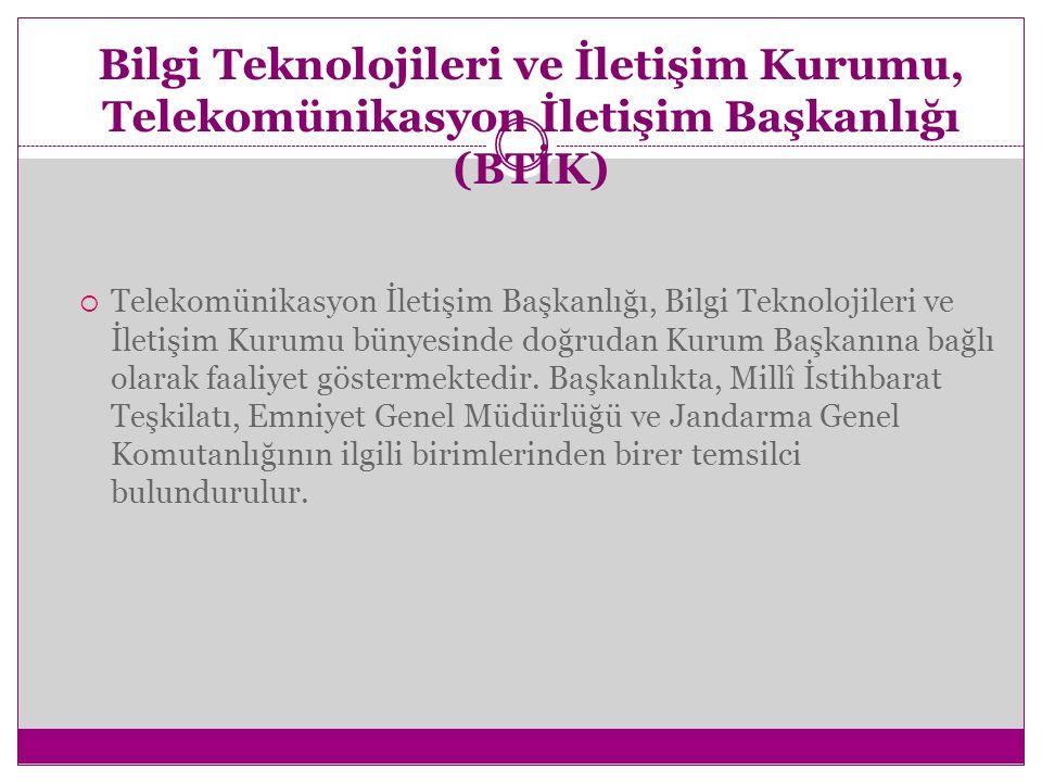 Bilgi Teknolojileri ve İletişim Kurumu, Telekomünikasyon İletişim Başkanlığı (BTİK)  Telekomünikasyon İletişim Başkanlığı, Bilgi Teknolojileri ve İletişim Kurumu bünyesinde doğrudan Kurum Başkanına bağlı olarak faaliyet göstermektedir.