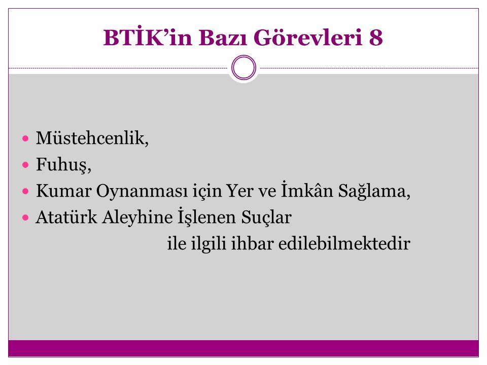 BTİK'in Bazı Görevleri 8 Müstehcenlik, Fuhuş, Kumar Oynanması için Yer ve İmkân Sağlama, Atatürk Aleyhine İşlenen Suçlar ile ilgili ihbar edilebilmektedir