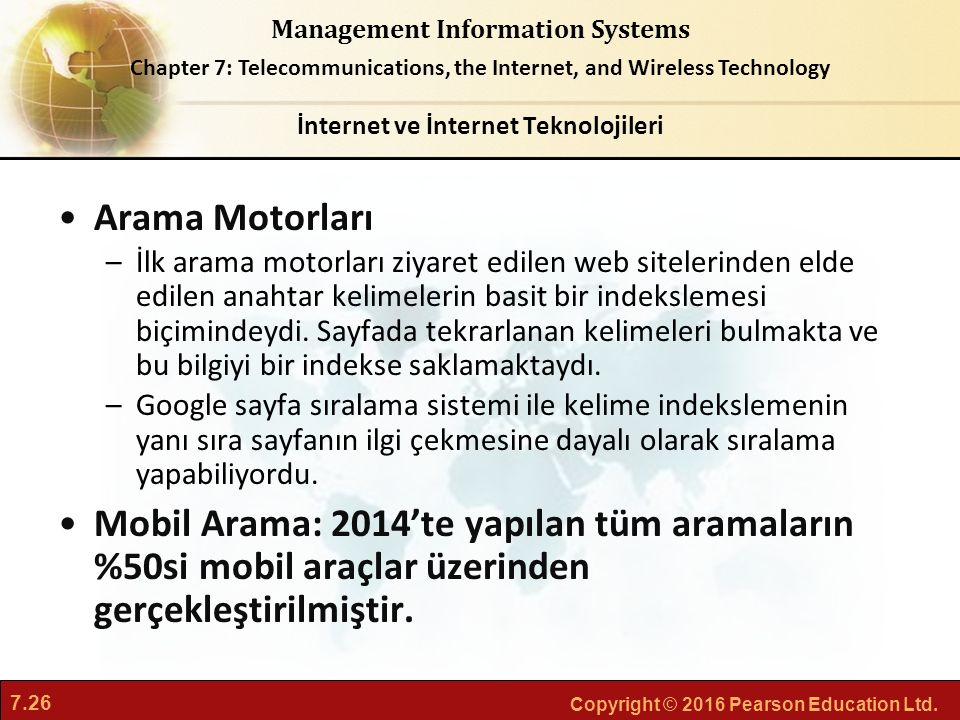 7.26 Copyright © 2016 Pearson Education Ltd. Management Information Systems Chapter 7: Telecommunications, the Internet, and Wireless Technology Arama