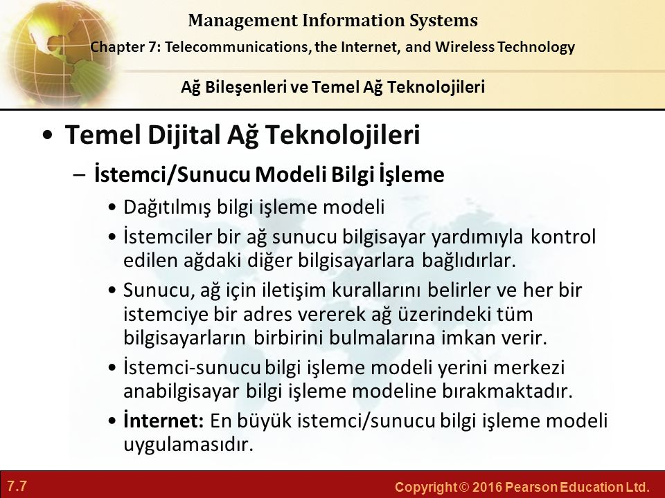 7.7 Copyright © 2016 Pearson Education Ltd. Management Information Systems Chapter 7: Telecommunications, the Internet, and Wireless Technology Temel