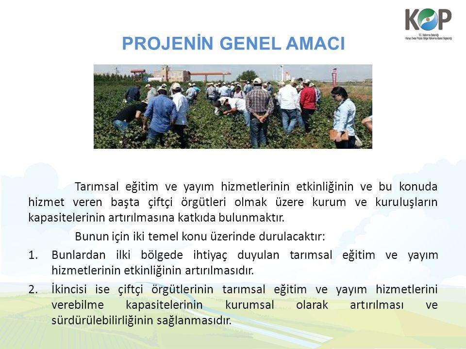 PROJENİN GENEL AMACI Tarımsal eğitim ve yayım hizmetlerinin etkinliğinin ve bu konuda hizmet veren başta çiftçi örgütleri olmak üzere kurum ve kuruluş