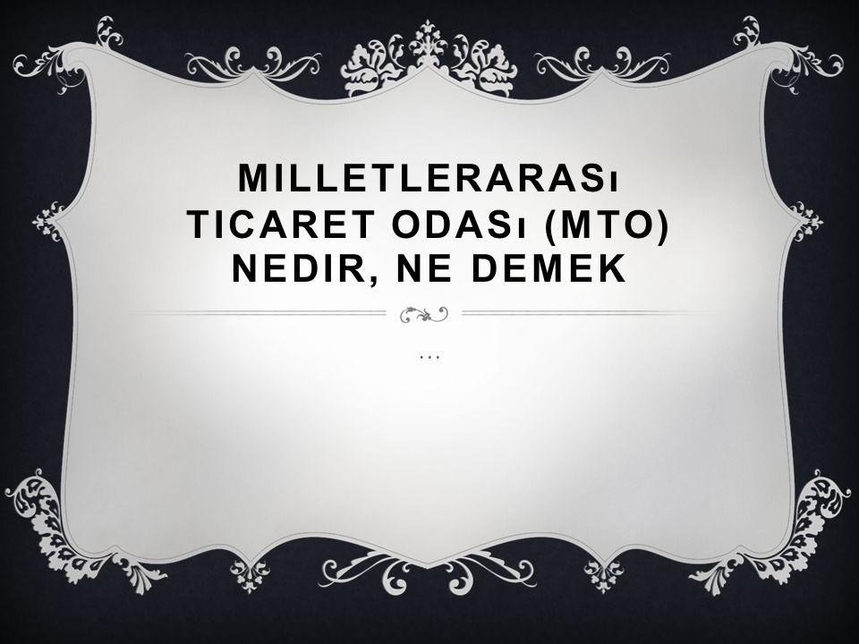 MILLETLERARASı TICARET ODASı (MTO) NEDIR, NE DEMEK …