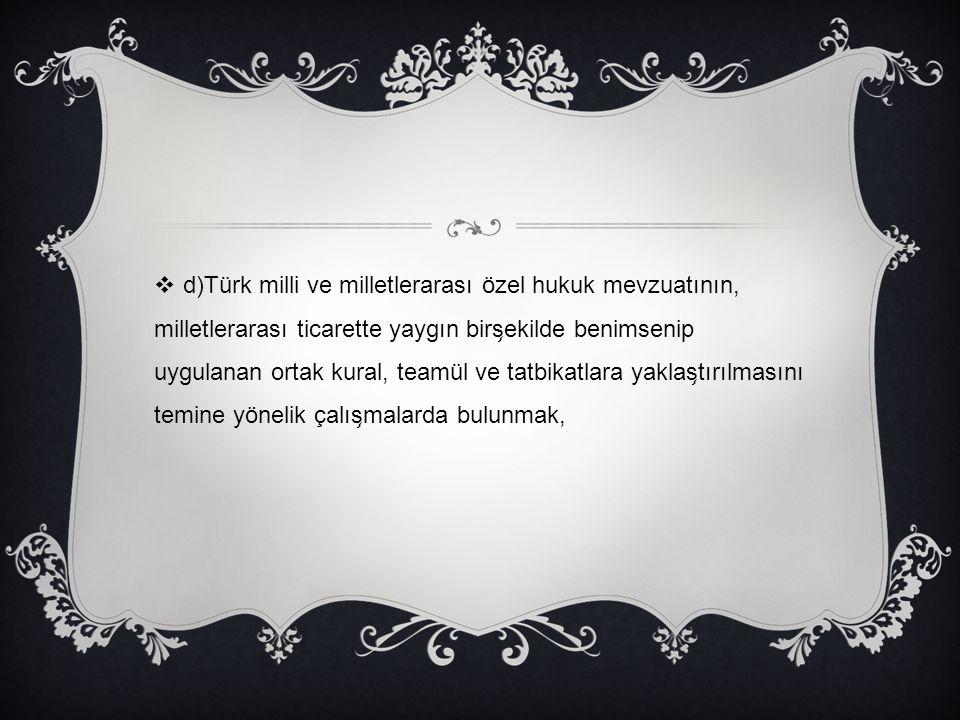  d)Türk milli ve milletlerarası özel hukuk mevzuatının, milletlerarası ticarette yaygın birs ̧ ekilde benimsenip uygulanan ortak kural, teamül ve tat