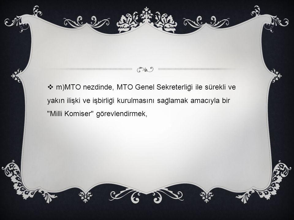  m)MTO nezdinde, MTO Genel Sekreterlig ̆ i ile sürekli ve yakın ilis ̧ ki ve is ̧ birlig ̆ i kurulmasını sag ̆ lamak amacıyla bir