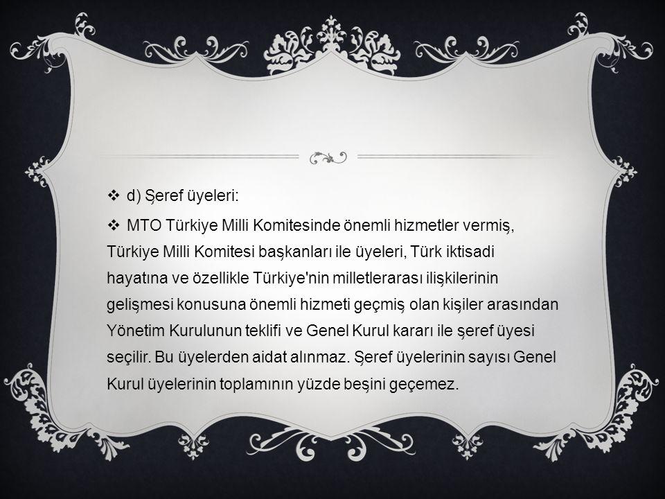  d) S ̧ eref üyeleri:  MTO Türkiye Milli Komitesinde önemli hizmetler vermis ̧, Türkiye Milli Komitesi bas ̧ kanları ile üyeleri, Türk iktisadi haya