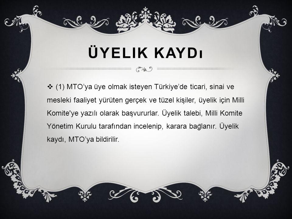 ÜYELIK KAYDı  (1) MTO'ya üye olmak isteyen Türkiye'de ticari, sinai ve mesleki faaliyet yürüten gerçek ve tüzel kis ̧ iler, üyelik için Milli Komite'