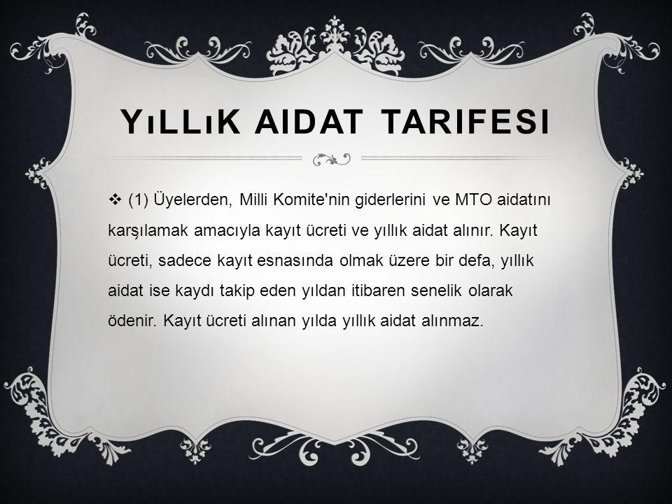 YıLLıK AIDAT TARIFESI  (1) Üyelerden, Milli Komite'nin giderlerini ve MTO aidatını kars ̧ ılamak amacıyla kayıt ücreti ve yıllık aidat alınır. Kayıt