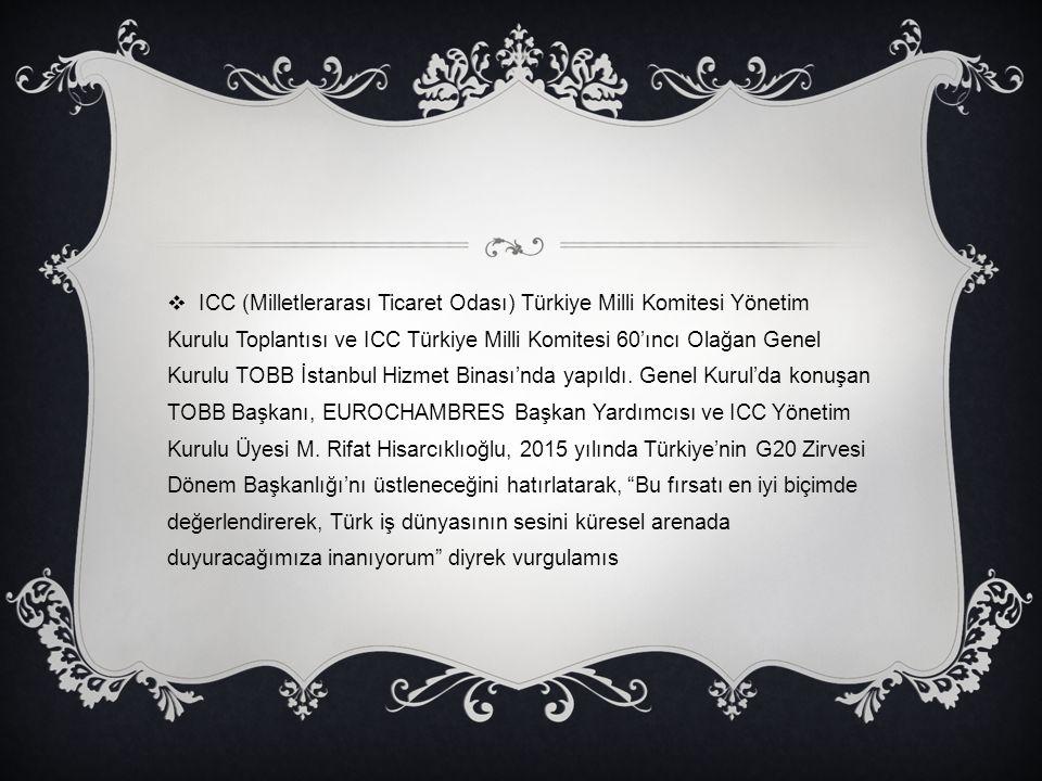  ICC (Milletlerarası Ticaret Odası) Türkiye Milli Komitesi Yönetim Kurulu Toplantısı ve ICC Türkiye Milli Komitesi 60'ıncı Olağan Genel Kurulu TOBB İ