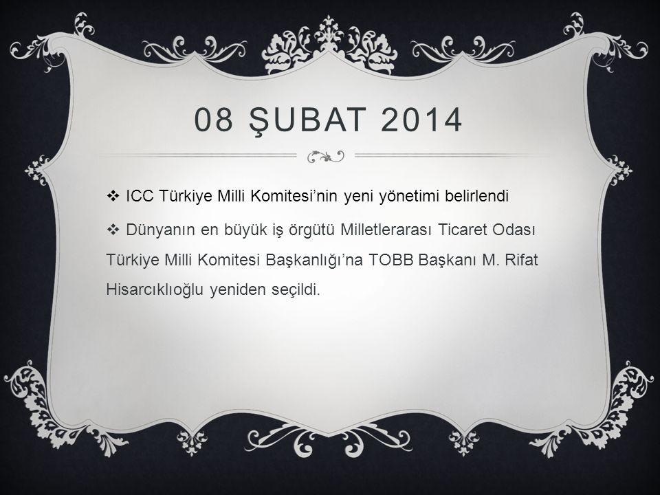 08 ŞUBAT 2014  ICC Türkiye Milli Komitesi'nin yeni yönetimi belirlendi  Dünyanın en büyük iş örgütü Milletlerarası Ticaret Odası Türkiye Milli Komit
