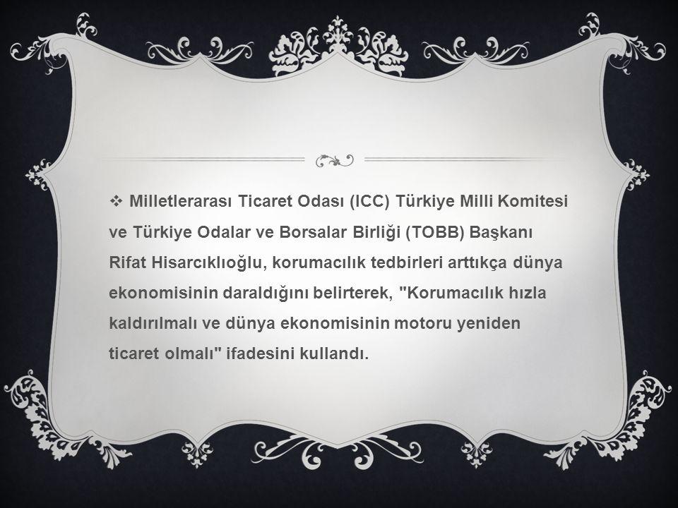 Milletlerarası Ticaret Odası (ICC) Türkiye Milli Komitesi ve Türkiye Odalar ve Borsalar Birliği (TOBB) Başkanı Rifat Hisarcıklıoğlu, korumacılık ted
