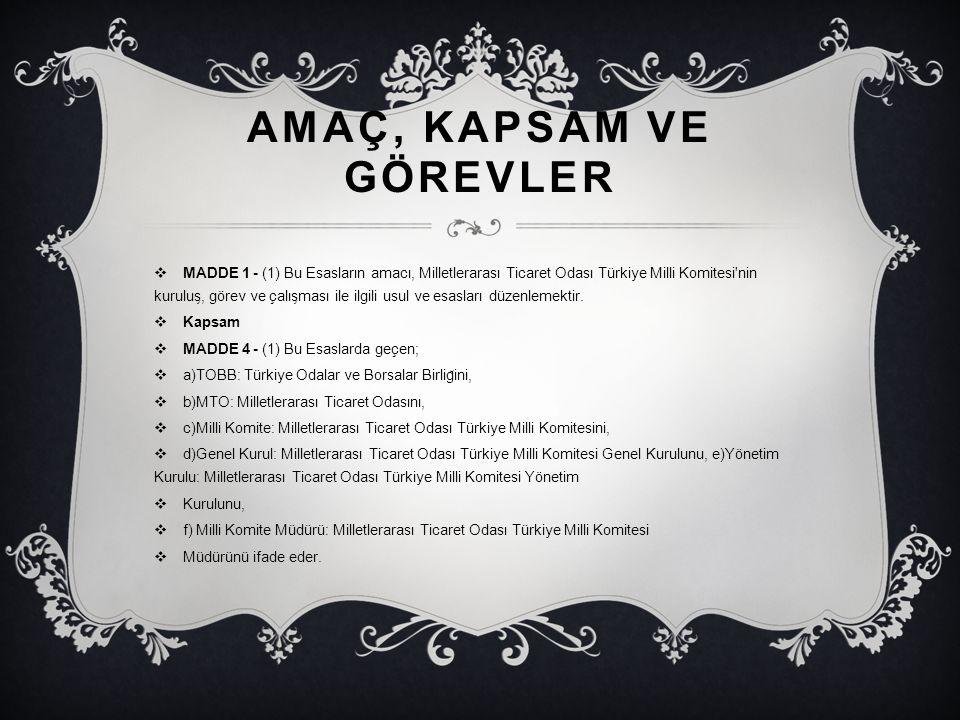 AMAÇ, KAPSAM VE GÖREVLER  MADDE 1 - (1) Bu Esasların amacı, Milletlerarası Ticaret Odası Türkiye Milli Komitesi'nin kurulus ̧, görev ve çalıs ̧ ması