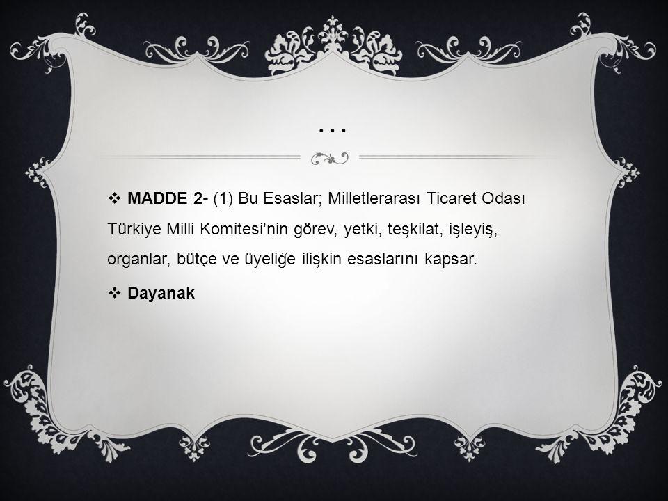 …  MADDE 2- (1) Bu Esaslar; Milletlerarası Ticaret Odası Türkiye Milli Komitesi'nin görev, yetki, tes ̧ kilat, is ̧ leyis ̧, organlar, bütçe ve üyeli