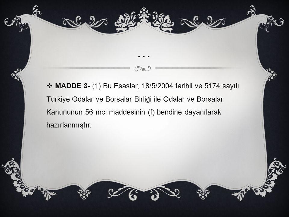 …  MADDE 3- (1) Bu Esaslar, 18/5/2004 tarihli ve 5174 sayılı Türkiye Odalar ve Borsalar Birlig ̆ i ile Odalar ve Borsalar Kanununun 56 ıncı maddesini