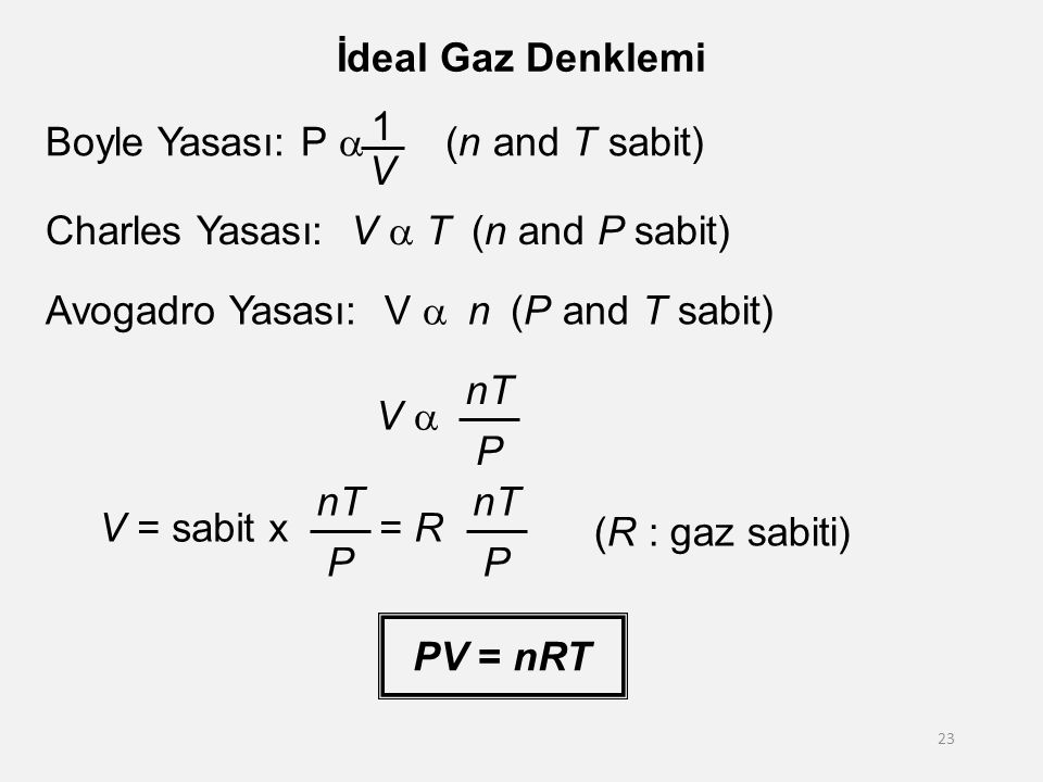23 İdeal Gaz Denklemi Charles Yasası: V  T  (n and P sabit) Avogadro Yasası: V  n  (P and T sabit) Boyle Yasası: P  (n and T sabit) 1