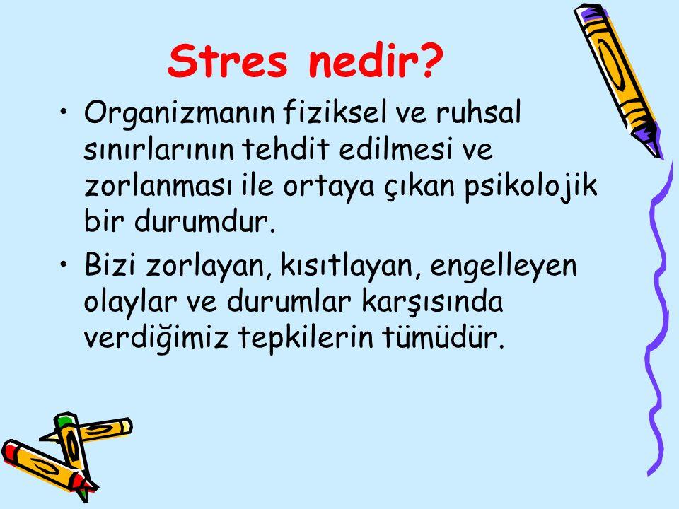 Stres nedir? Organizmanın fiziksel ve ruhsal sınırlarının tehdit edilmesi ve zorlanması ile ortaya çıkan psikolojik bir durumdur. Bizi zorlayan, kısıt