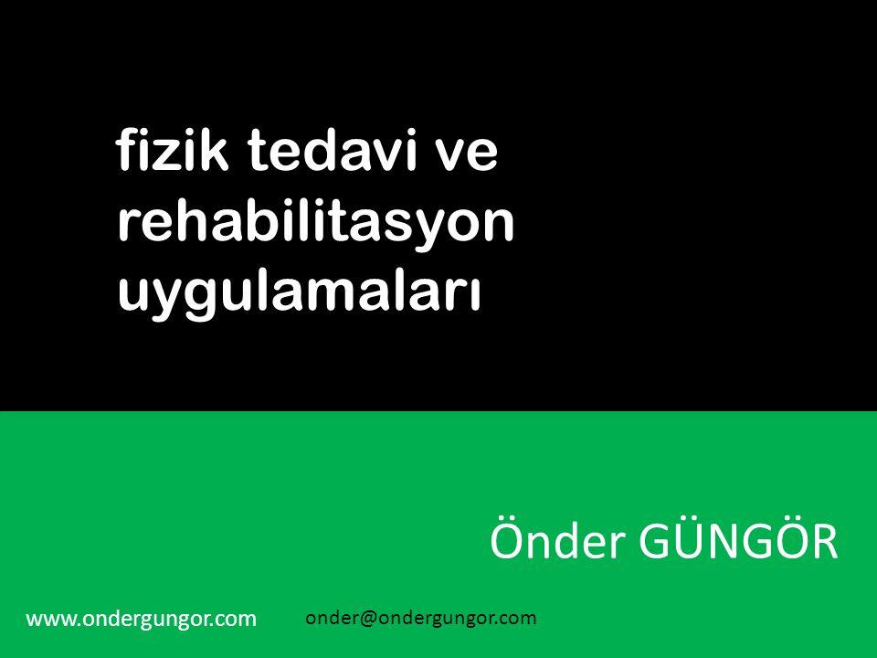fizik tedavi ve rehabilitasyon uygulamaları Önder GÜNGÖR www.ondergungor.com onder@ondergungor.com