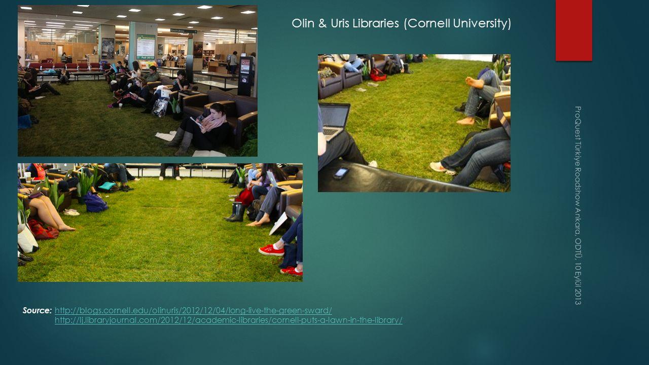 ProQuest Türkiye Roadshow Ankara, ODTÜ, 10 Eylül 2013 Olin & Uris Libraries (Cornell University) Source: http://blogs.cornell.edu/olinuris/2012/12/04/