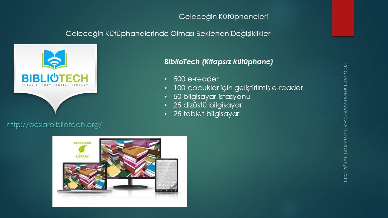 ProQuest Türkiye Roadshow Ankara, ODTÜ, 10 Eylül 2013 Geleceğin Kütüphaneleri Geleceğin Kütüphanelerinde Olması Beklenen Değişiklikler http://bexarbib