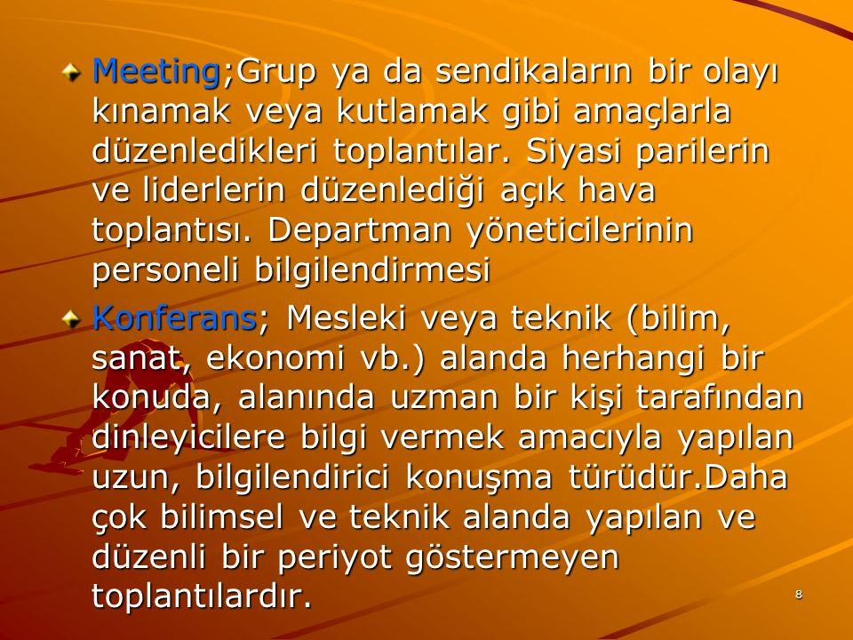 8 Meeting;Grup ya da sendikaların bir olayı kınamak veya kutlamak gibi amaçlarla düzenledikleri toplantılar. Siyasi parilerin ve liderlerin düzenlediğ