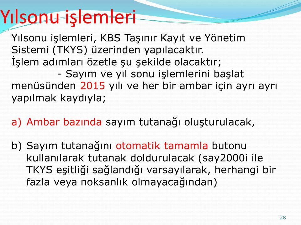 28 Yılsonu işlemleri, KBS Taşınır Kayıt ve Yönetim Sistemi (TKYS) üzerinden yapılacaktır. İşlem adımları özetle şu şekilde olacaktır; - Sayım ve yıl s