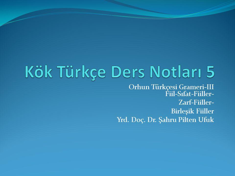 Orhun Türkçesi Grameri-III Fiil-Sıfat-Fiiller- Zarf-Fiiller- Birleşik Fiiller Yrd. Doç. Dr. Şahru Pilten Ufuk