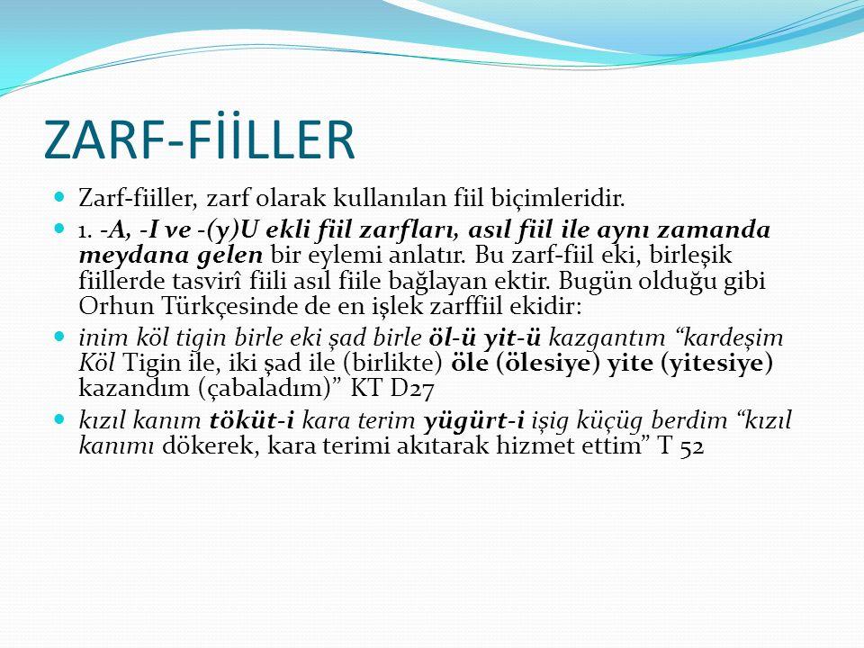 ZARF-FİİLLER Zarf-fiiller, zarf olarak kullanılan fiil biçimleridir. 1. -A, -I ve -(y)U ekli fiil zarfları, asıl fiil ile aynı zamanda meydana gelen b