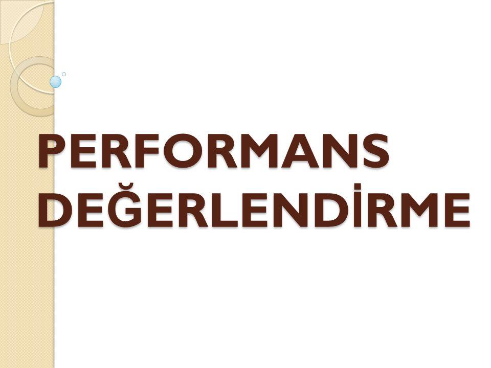 PERFORMANS NEDIR? Performans belirlenen koşullara göre bir işin yerine getirilme düzeyidir.