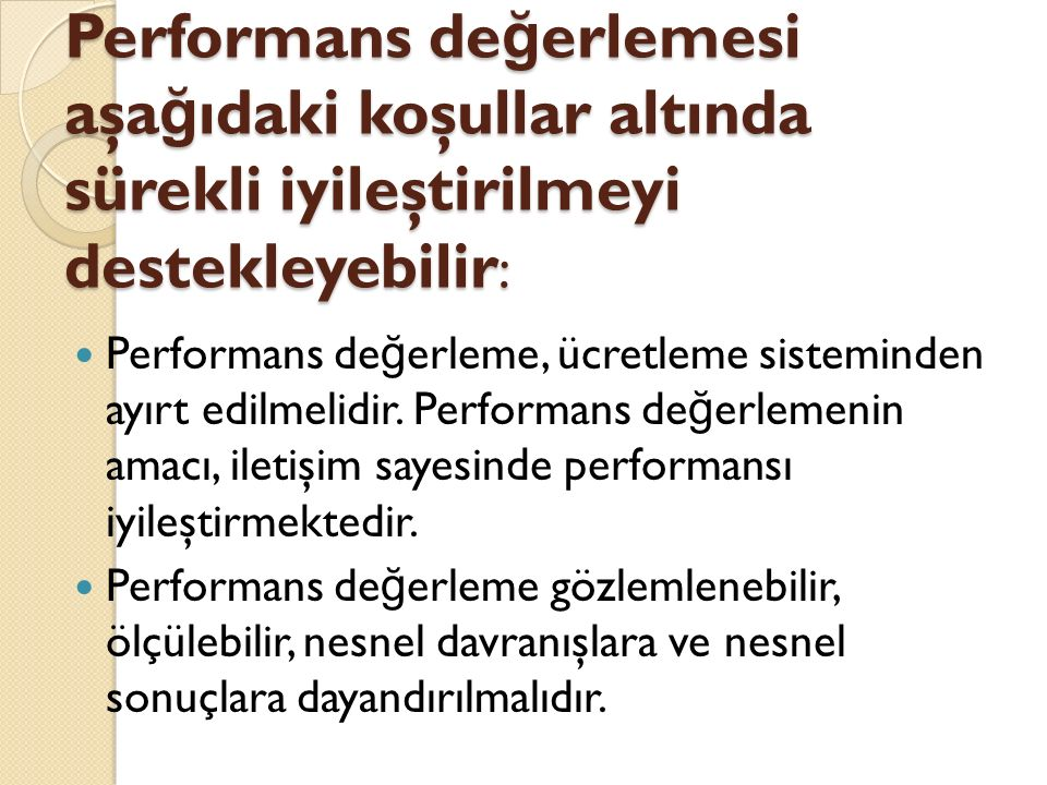 Performans de ğ erlemesi aşa ğ ıdaki koşullar altında sürekli iyileştirilmeyi destekleyebilir : Performans de ğ erleme, ücretleme sisteminden ayırt ed