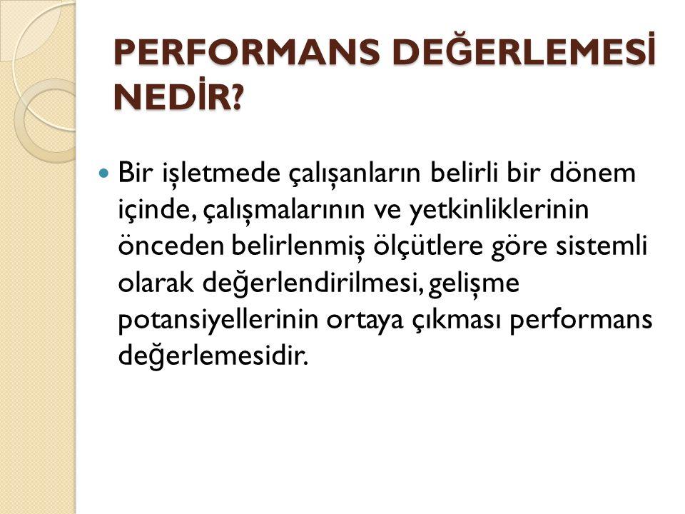 Performans de ğ erlendirme, insan kaynakları yönetiminin en önemli işlevlerindendir.