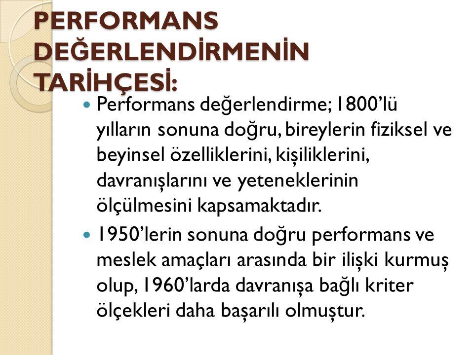 PERFORMANS DE Ğ ERLEND İ RMEN İ N TAR İ HÇES İ : Performans de ğ erlendirme; 1800'lü yılların sonuna do ğ ru, bireylerin fiziksel ve beyinsel özellikl