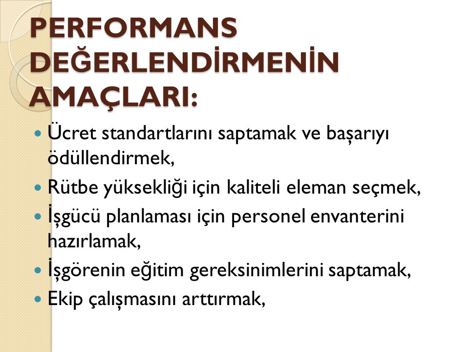 Ayrıca performans de ğ erlendirme sistemi; adil, geliştirici, güvenilir, sürekli ve kapsamlı olmalıdır.