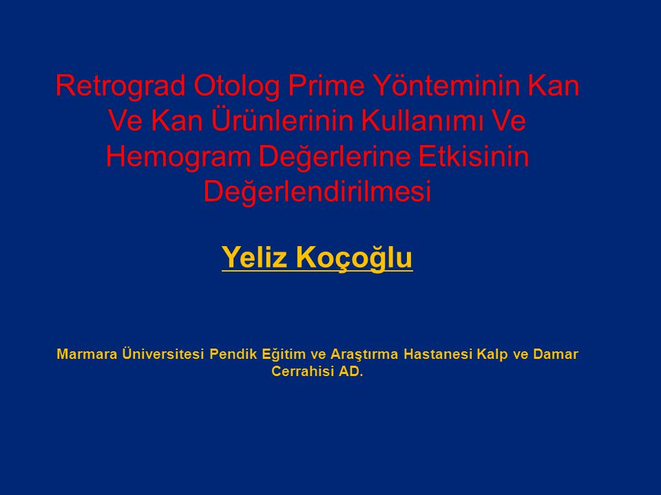 Retrograd Otolog Prime Yönteminin Kan Ve Kan Ürünlerinin Kullanımı Ve Hemogram Değerlerine Etkisinin Değerlendirilmesi Yeliz Koçoğlu Marmara Üniversit